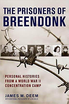 The Prisoners of Breendonk: Personal Histories from a World War 2 Concentration Camp by James M Deem