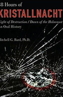48 Hours of Kristallnacht: Night Of Destruction/Dawn Of The Holocaust by Mitchell G. Bard