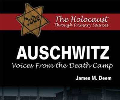 Auschwitz: Voices from the Death Camp by James M Deem